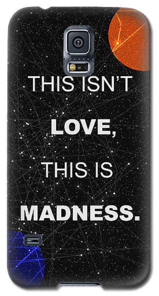 This Isnt Love This Is Madness Space Poster Galaxy S5 Case