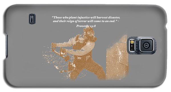 Those Who Plant Injustice Will Harvest Disaster Galaxy S5 Case