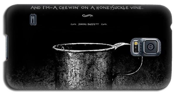 Tin Cup Chalice Lyrics Galaxy S5 Case