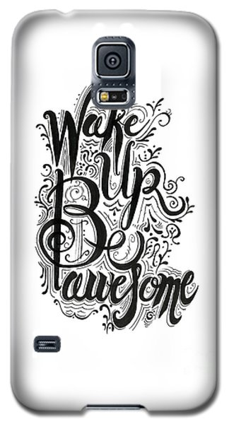 Galaxy S5 Case featuring the drawing Wake Up Be Awesome by Cindy Garber Iverson