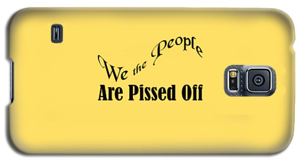 We The People Are Pissed Off 5460.02 Galaxy S5 Case