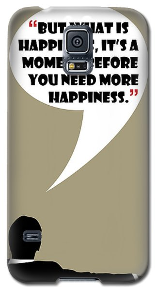 What Is Happiness - Mad Men Poster Don Draper Quote Galaxy S5 Case