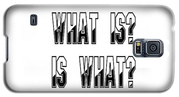 What Is? Is What? - Psychology Art Print Posters - Core Beliefs Galaxy S5 Case