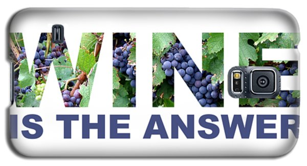 Wine Is The Answer Galaxy S5 Case