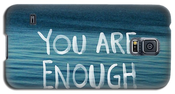You Are Enough Galaxy S5 Case by Linda Woods