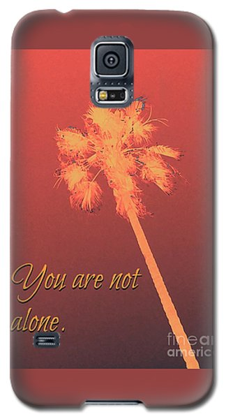 You Are Not Alone Galaxy S5 Case