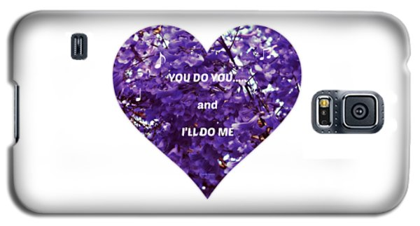 You Do You And I'll Do Me Galaxy S5 Case