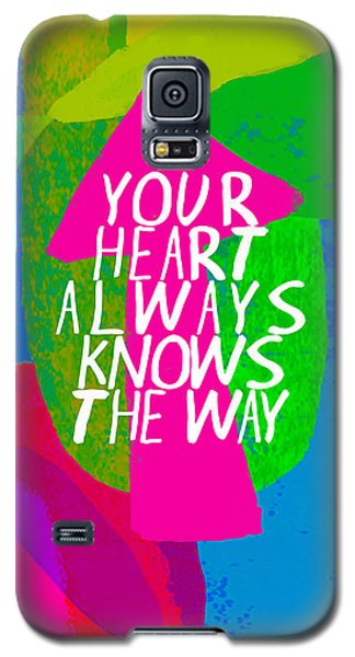 Your Heart Always Knows The Way Galaxy S5 Case