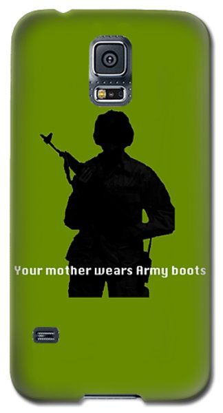 Galaxy S5 Case featuring the photograph Your Mother Wears Army Boots by Melany Sarafis