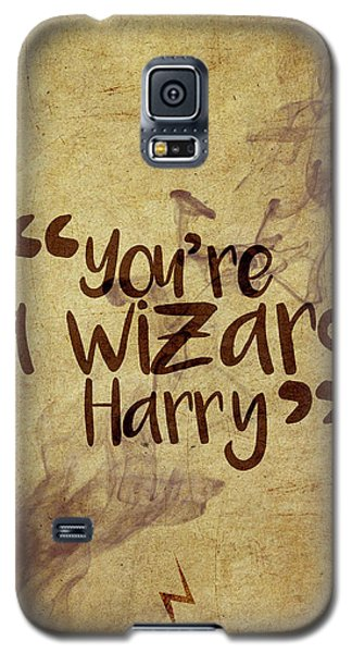 Wizard Galaxy S5 Case - You're A Wizard Harry by Samuel Whitton
