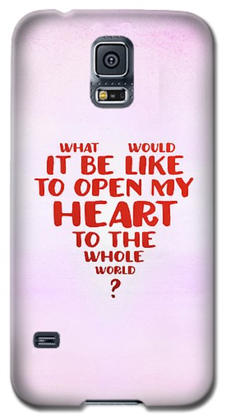 Open My Heart To The Whole World Galaxy S5 Case