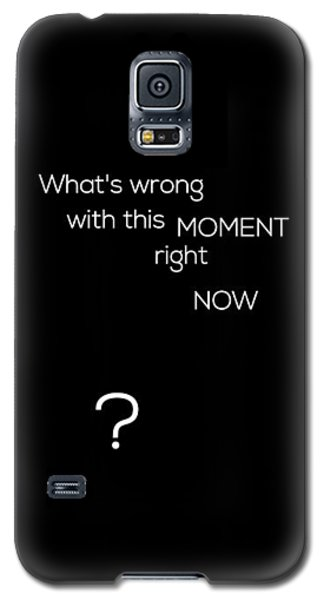 Wrong With This Moment Right Now - Black Galaxy S5 Case