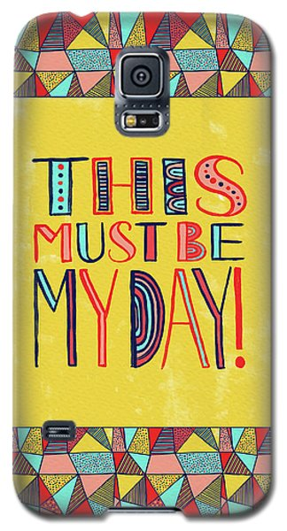 This Must Be My Day Galaxy S5 Case