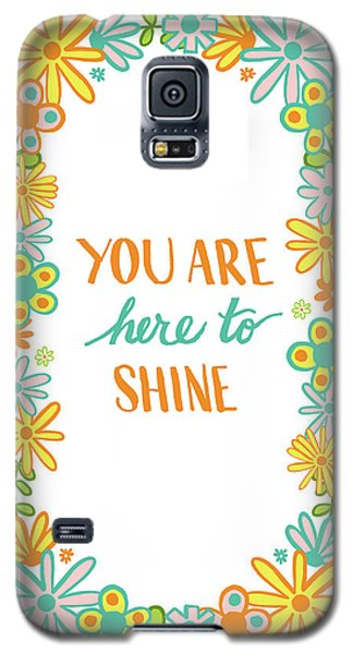 You Are Here To Shine Galaxy S5 Case