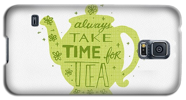 Always Take Time For Tea Galaxy S5 Case