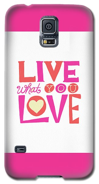 Live What You Love In Colorful Galaxy S5 Case