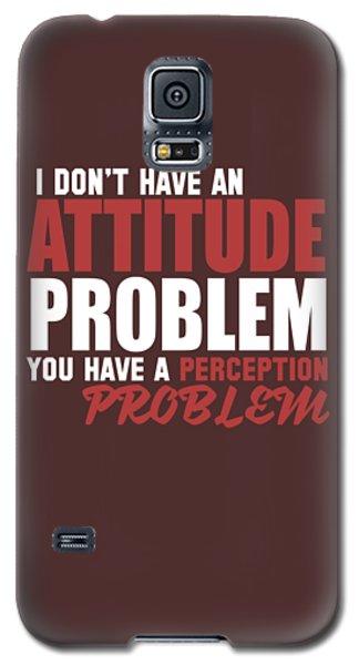 Attitude Problem Galaxy S5 Case