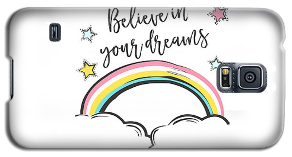 Believe In Your Dreams - Baby Room Nursery Art Poster Print Galaxy S5 Case