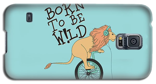 Born To Be Wild - Baby Room Nursery Art Poster Print Galaxy S5 Case