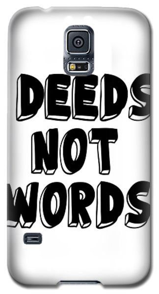 Deeds Not Words, Inspirational Mantra Affirmation Motivation Art Prints, Daily Reminder  Galaxy S5 Case