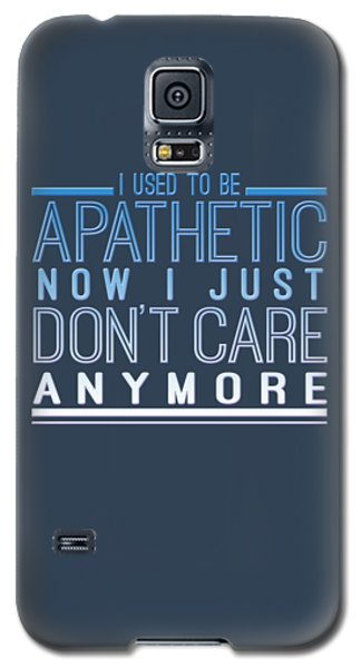 Don't Care Galaxy S5 Case