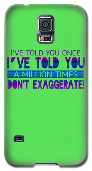 Don't Exaggerate Galaxy S5 Case