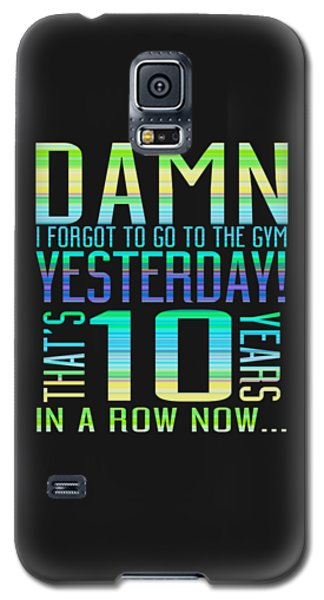 Forgot The Gym Galaxy S5 Case