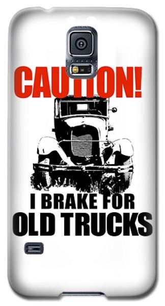I Brake For Old Trucks Galaxy S5 Case
