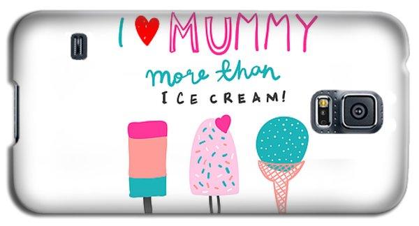 I Love Mummy More Than Ice Cream - Baby Room Nursery Art Poster Print Galaxy S5 Case