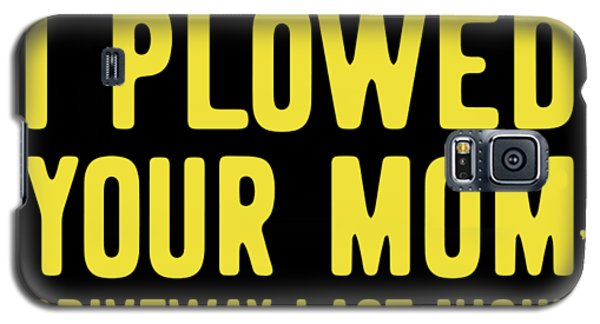 I Plowed Your Moms Driveway Last Night Plow Truck Driver Galaxy S5 Case