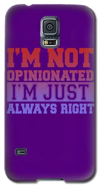I'm Not Opinionated Galaxy S5 Case