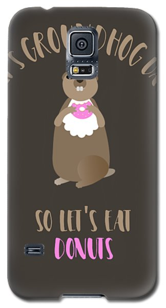 It's Groundhog Day So Let's Eat Donuts Galaxy S5 Case