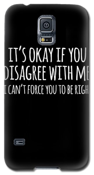 Its Okay If You Disagree With Me Galaxy S5 Case