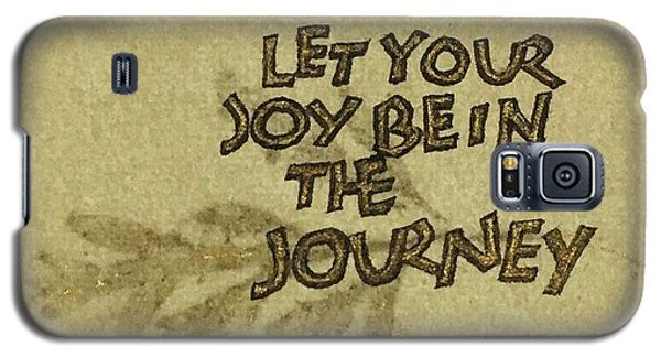 Joy In The Journey Galaxy S5 Case