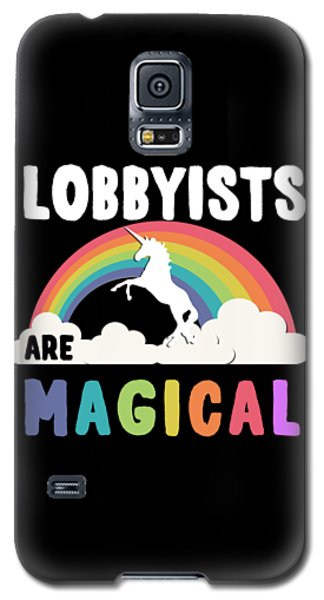 Lobbyists Are Magical Galaxy S5 Case