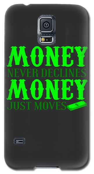 Money Just Moves Galaxy S5 Case