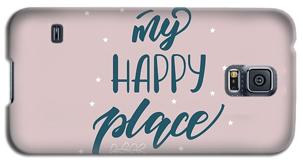 My Happy Place - Baby Room Nursery Art Poster Print Galaxy S5 Case