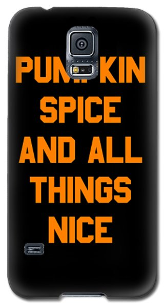 Pumpkin Spice And All Things Nice Galaxy S5 Case