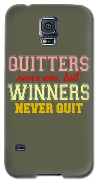 Quitters Never Quit Galaxy S5 Case