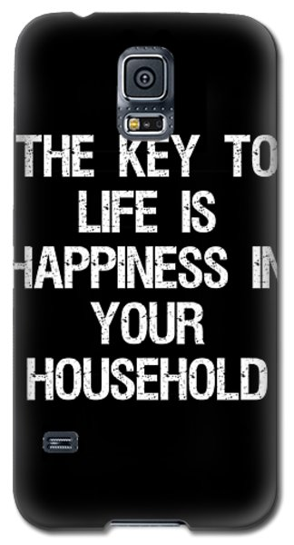 The Key To Life Is Happiness In Your Household Galaxy S5 Case