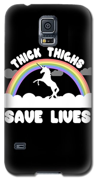 Thick Thighs Save Lives Galaxy S5 Case