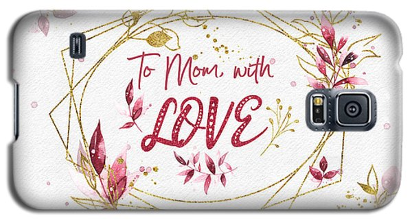 To Mom, With Love Galaxy S5 Case