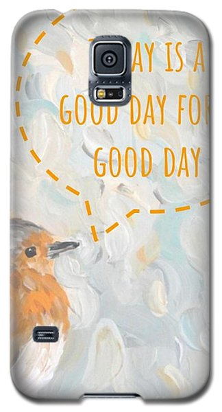 Today Is A Good Day With Bird Galaxy S5 Case