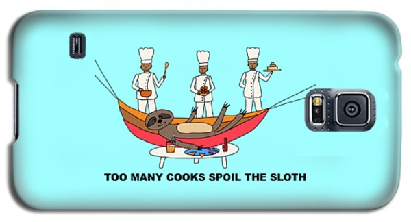 Too Many Cooks Spoil The Sloth Galaxy S5 Case