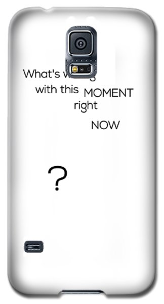 What's Wrong With This Moment Right Now - White Galaxy S5 Case