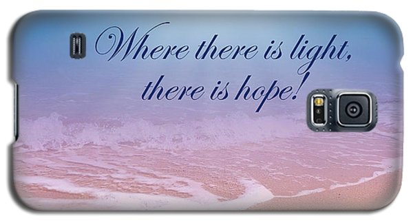 Where There Is Light There Is Hope Galaxy S5 Case