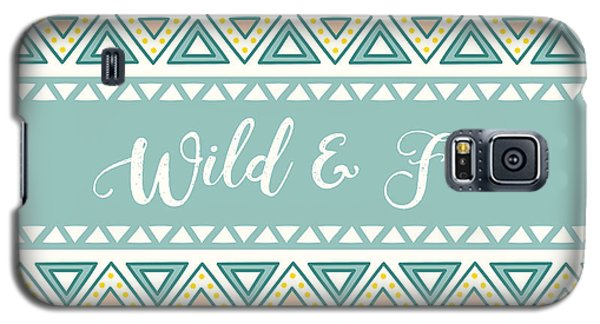 Wild And Free - Boho Chic Ethnic Nursery Art Poster Print Galaxy S5 Case