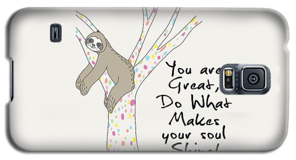 You Are Great Do What Makes Your Soul Shine - Baby Room Nursery Art Poster Print Galaxy S5 Case