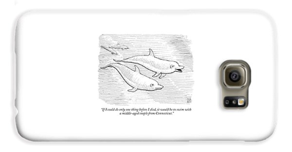 If I Could Do Only One Thing Before I Died Galaxy S6 Case by Paul Noth