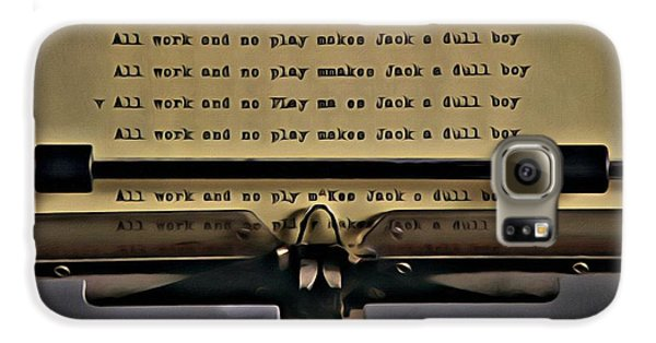 All Work And No Play Makes Jack A Dull Boy Galaxy S6 Case by Florian Rodarte
